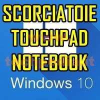 Scorciatoie Touchpad Notebook Windows 10
